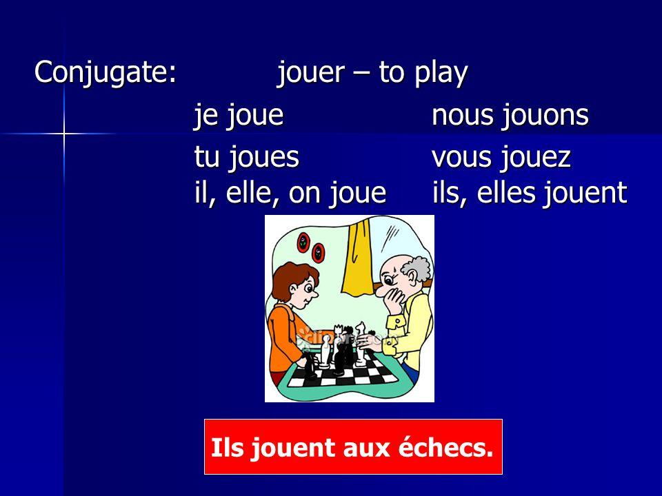 Conjugate: jouer – to play je joue nous jouons je joue nous jouons tu jouesvous jouez il, elle, on joue ils, elles jouent tu jouesvous jouez il, elle,