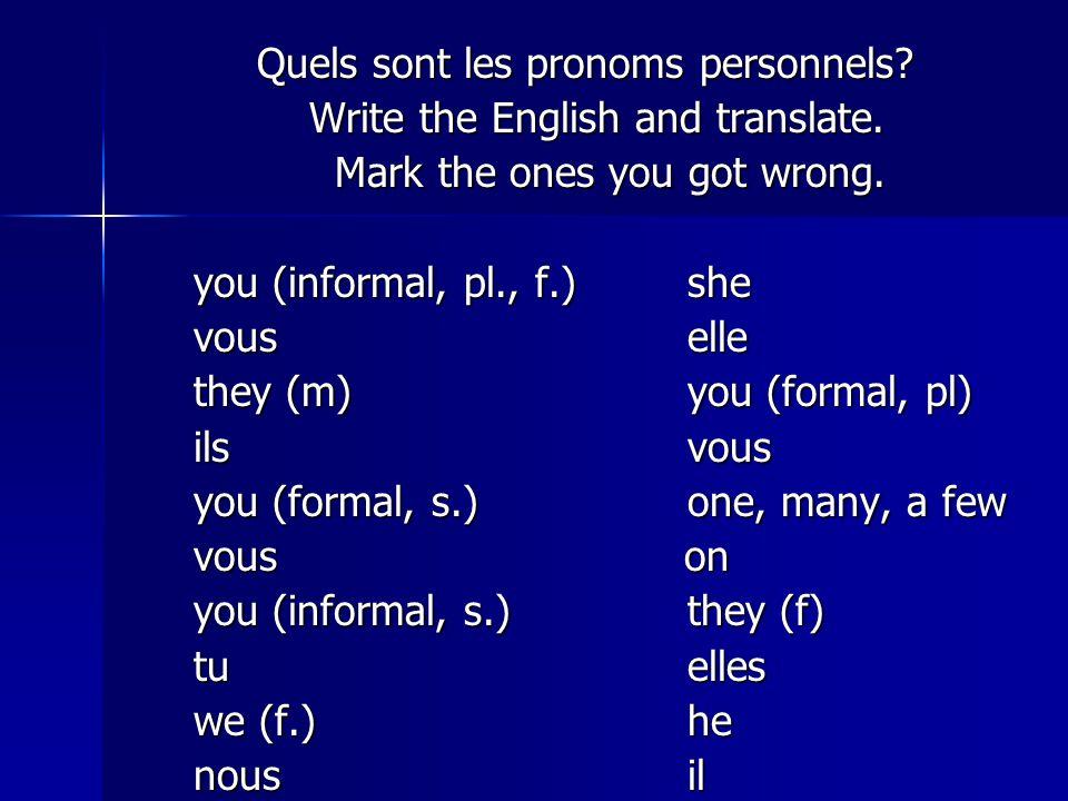 Quels sont les pronoms personnels? Quels sont les pronoms personnels? Write the English and translate. Write the English and translate. Mark the ones