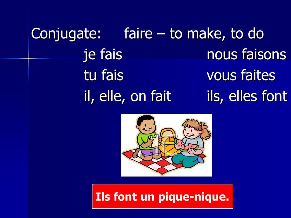 Conjugate: faire – to make, to do Conjugate: faire – to make, to do je faisnous faisons je faisnous faisons tu faisvous faites tu faisvous faites il,