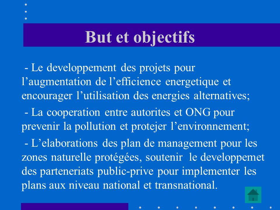 But et objectifs - Le developpement des projets pour l'augmentation de l'efficience energetique et encourager l'utilisation des energies alternatives;