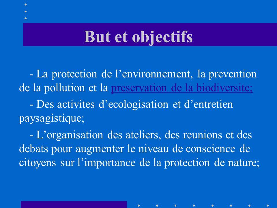 But et objectifs - Le developpement des projets pour l'augmentation de l'efficience energetique et encourager l'utilisation des energies alternatives; - La cooperation entre autorites et ONG pour prevenir la pollution et protejer l'environnement; - L'elaborations des plan de management pour les zones naturelle protégées, soutenir le developpemet des parteneriats public-prive pour implementer les plans aux niveau national et transnational.