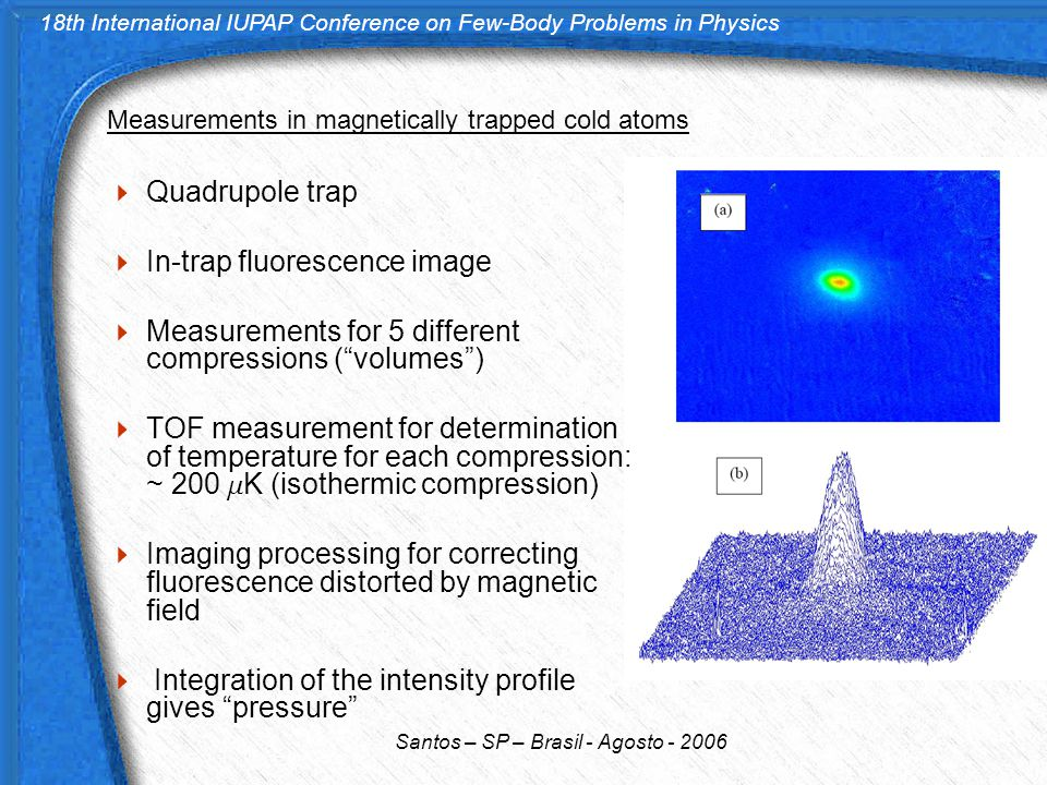 18th International IUPAP Conference on Few-Body Problems in Physics Santos – SP – Brasil - Agosto - 2006 Measurements in magnetically trapped cold ato