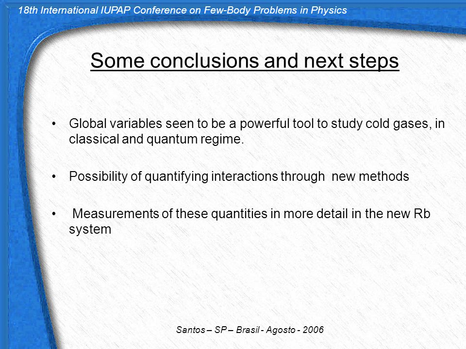 18th International IUPAP Conference on Few-Body Problems in Physics Santos – SP – Brasil - Agosto - 2006 Some conclusions and next steps Global variab