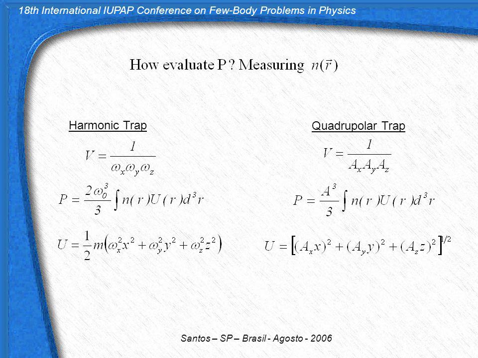 18th International IUPAP Conference on Few-Body Problems in Physics Santos – SP – Brasil - Agosto - 2006 Harmonic Trap Quadrupolar Trap