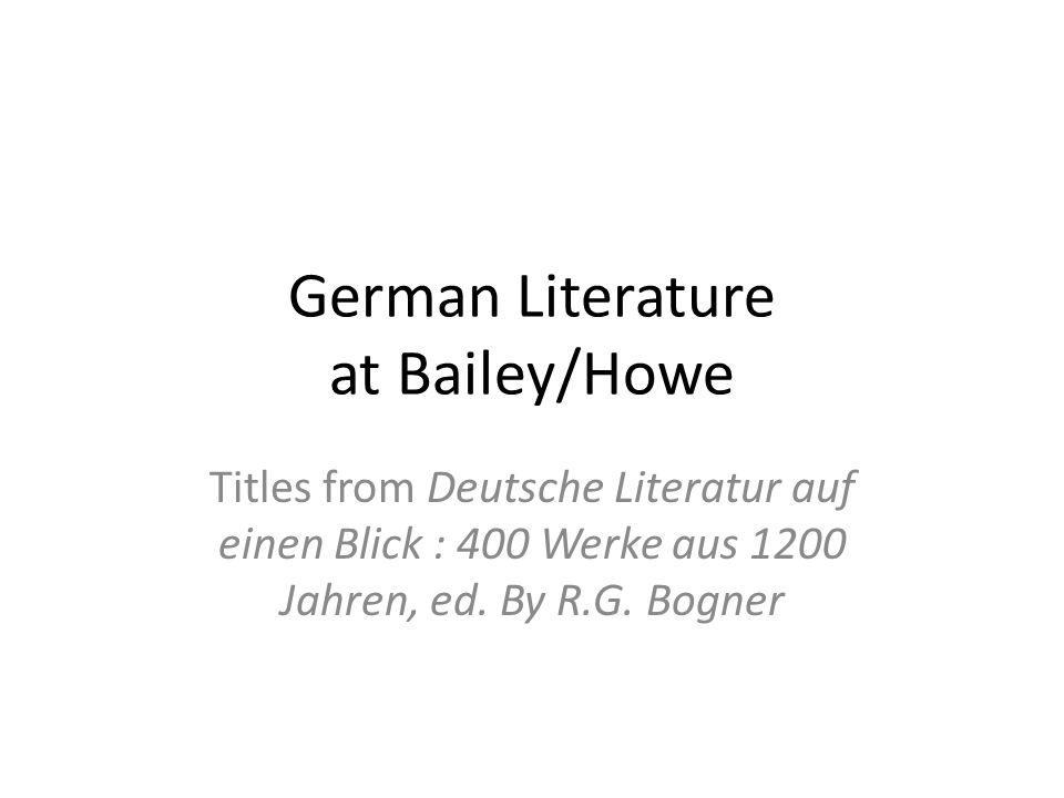 German Literature at Bailey/Howe Titles from Deutsche Literatur auf einen Blick : 400 Werke aus 1200 Jahren, ed. By R.G. Bogner