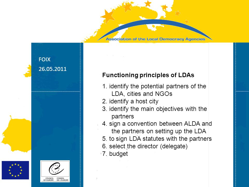 Strasbourg 05/06/07 Strasbourg 31/07/07 Functioning principles of LDAs 1. identify the potential partners of the LDA, cities and NGOs 2. identify a ho