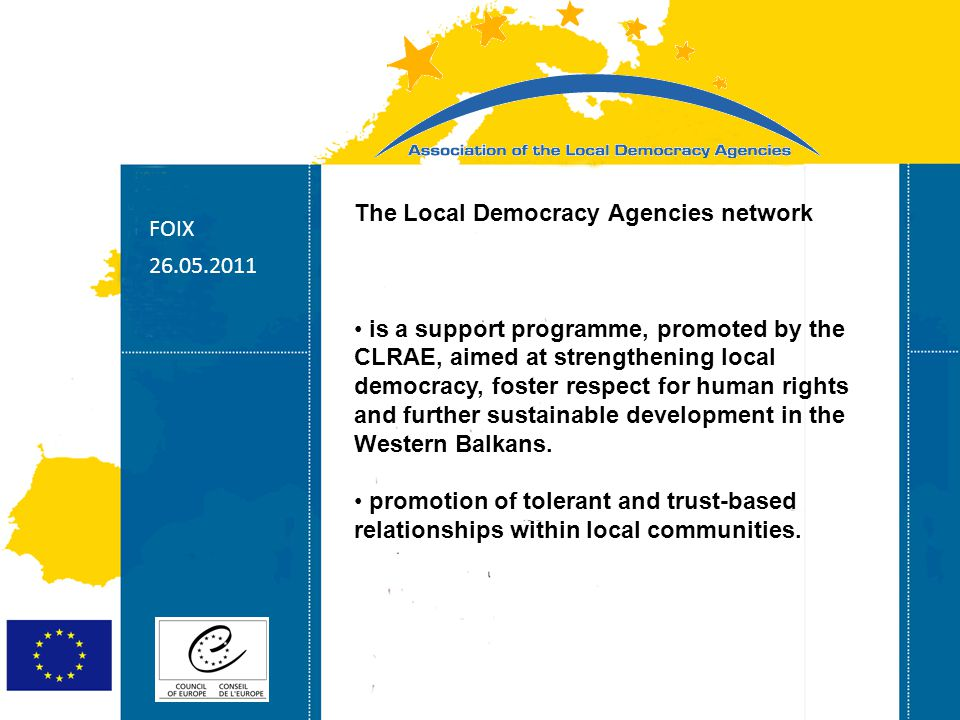 Strasbourg 05/06/07 Strasbourg 31/07/07 The Local Democracy Agencies network is a support programme, promoted by the CLRAE, aimed at strengthening loc