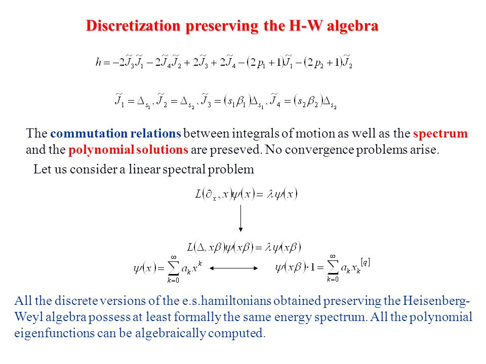Discretization preserving the H-W algebra The commutation relations between integrals of motion as well as the spectrum and the polynomial solutions a