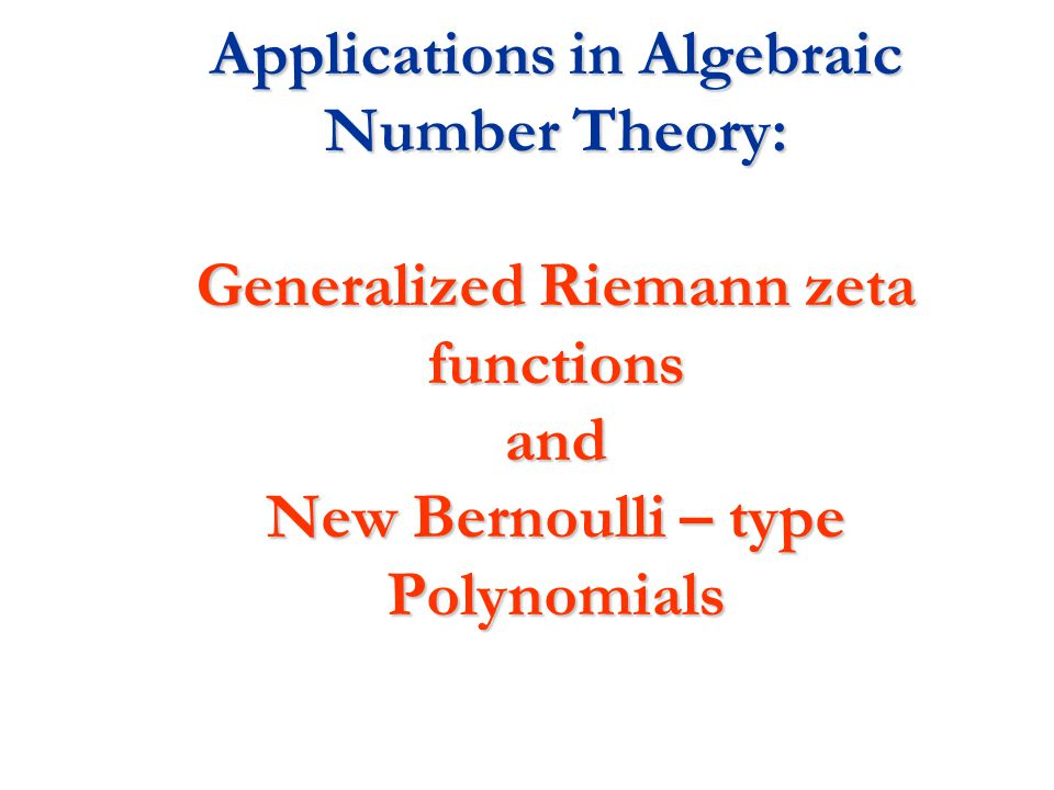 Applications in Algebraic Number Theory: Generalized Riemann zeta functions and New Bernoulli – type Polynomials