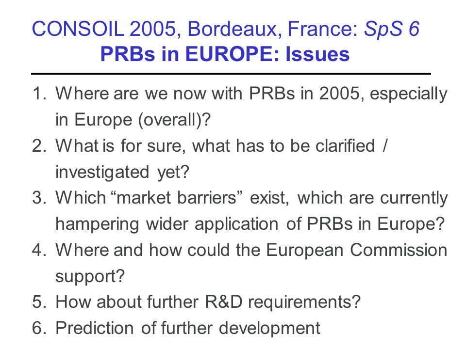 Herstellung mittels Großbohrungen CONSOIL 2005, Bordeaux, France: SpS 6 PRBs in EUROPE: Issues 1.Where are we now with PRBs in 2005, especially in Europe (overall).