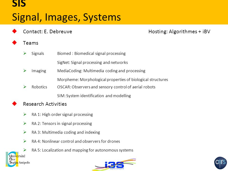 SIS - Signal, Images, Systems SIS Signal, Images, Systems  Contact: E. DebreuveHosting: Algorithmes + iBV  Teams  SignalsBiomed : Biomedical signal