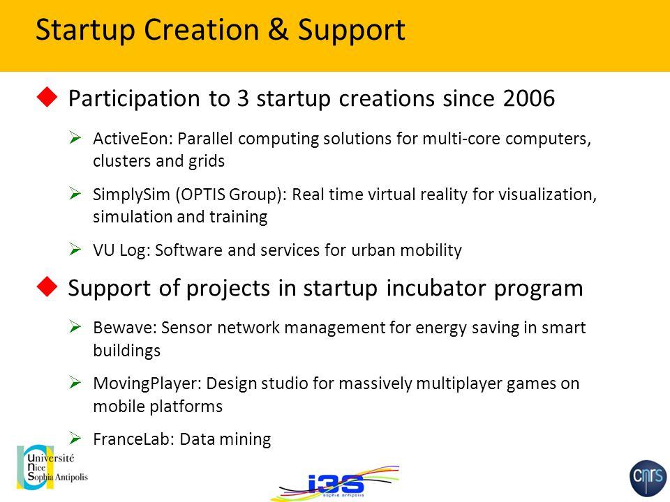 Startup Creation & Support  Participation to 3 startup creations since 2006  ActiveEon: Parallel computing solutions for multi-core computers, clust
