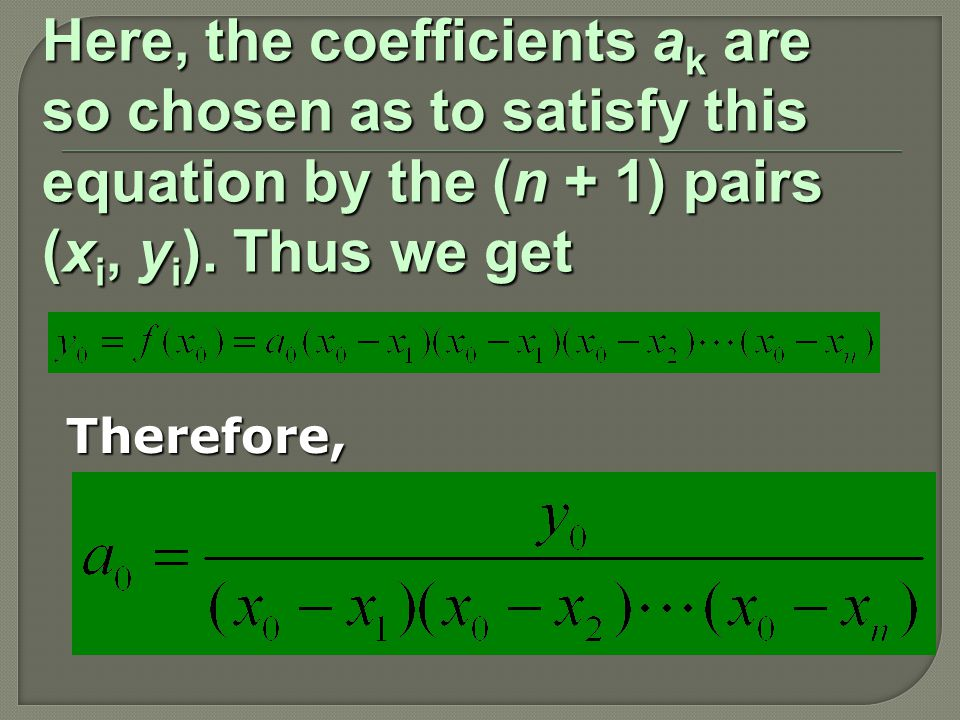 Here, the coefficients a k are so chosen as to satisfy this equation by the (n + 1) pairs (x i, y i ).