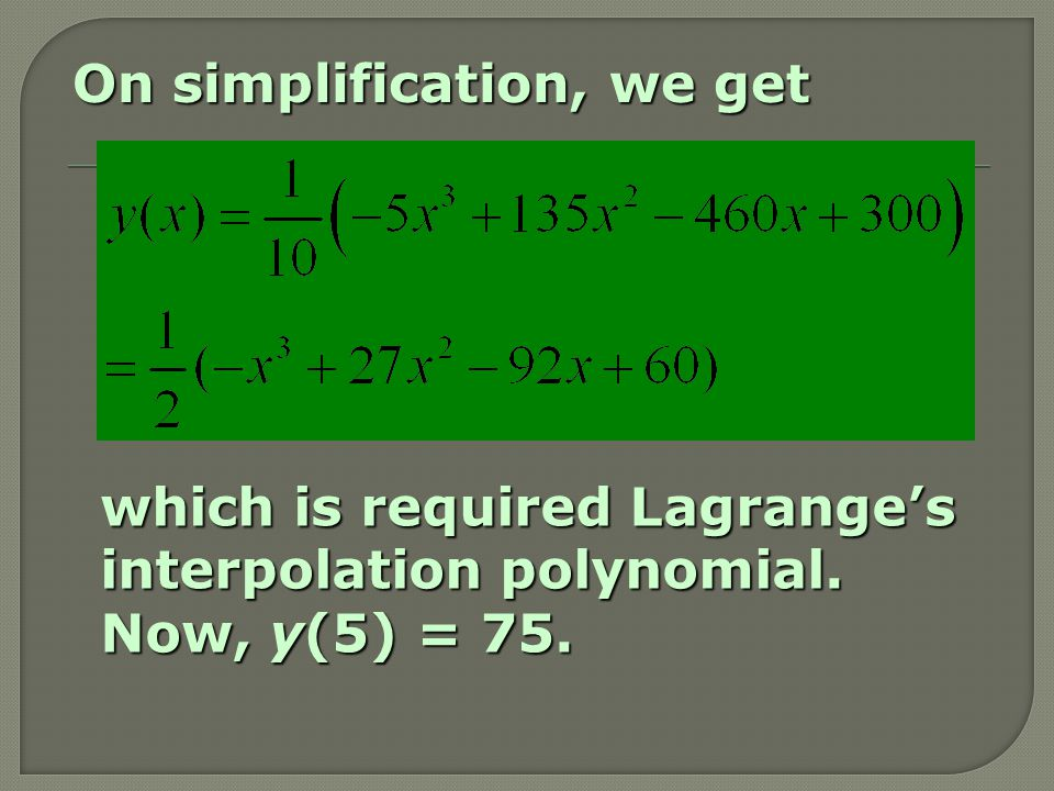 On simplification, we get which is required Lagrange's interpolation polynomial. Now, y(5) = 75.