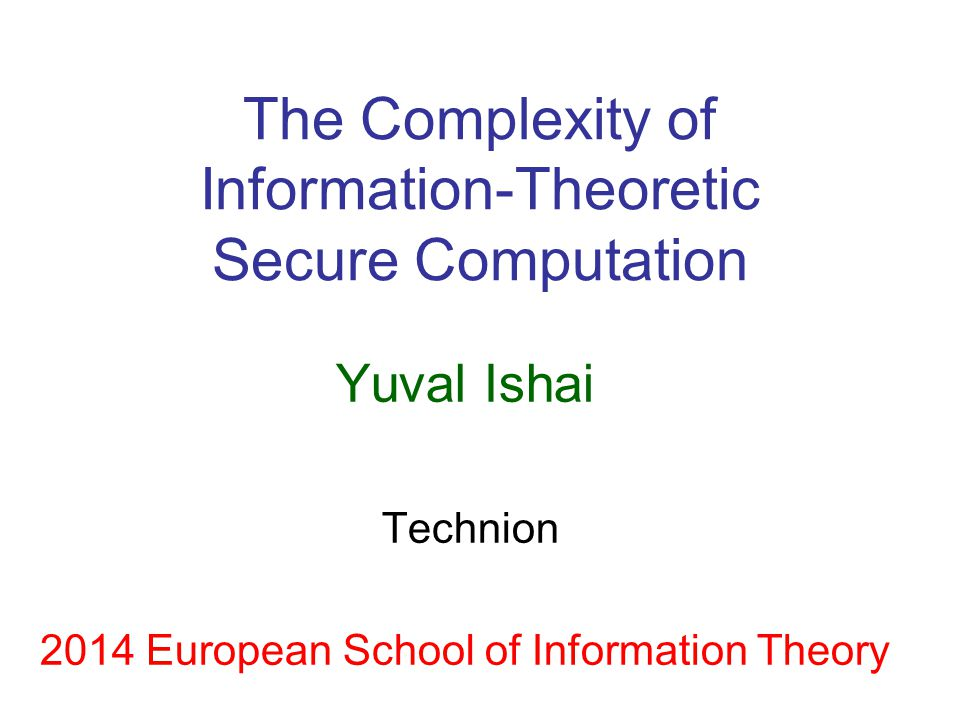 Information-Theoretic Cryptography Any question in cryptography that makes sense even if everyone is computationally unbounded Typically: unconditional security proofs Focus of this talk: Secure Multiparty Computation (MPC)