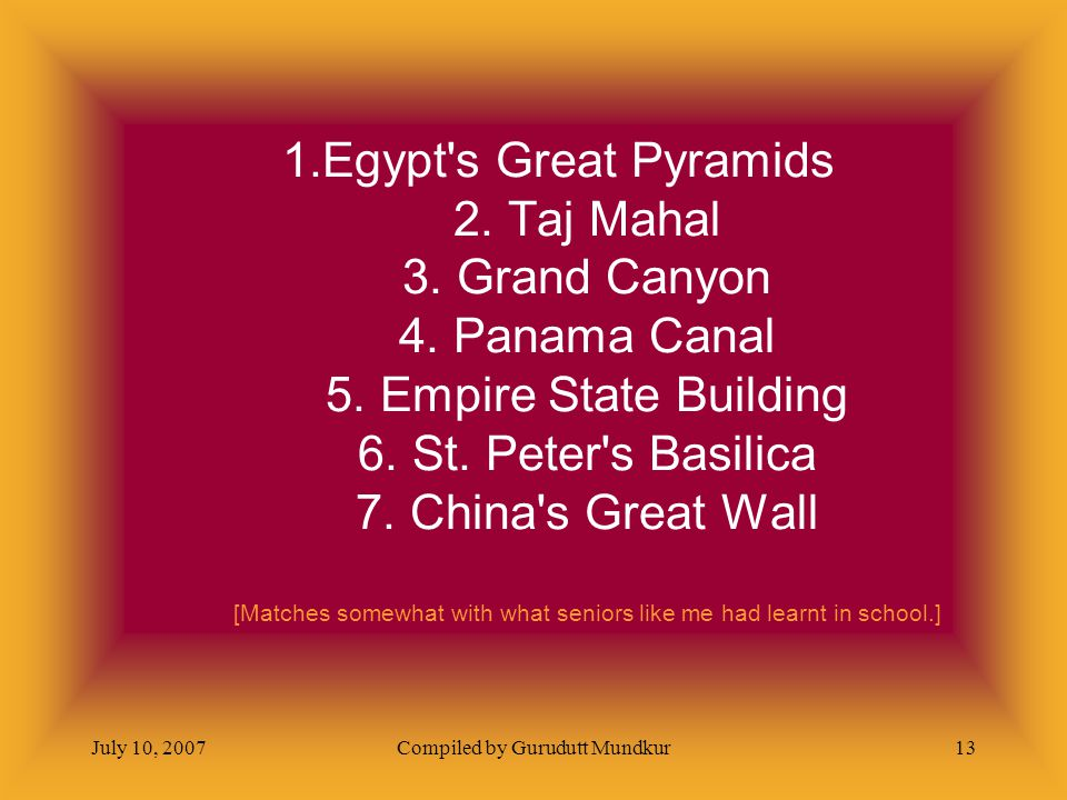 July 10, 2007Compiled by Gurudutt Mundkur13 1.Egypt s Great Pyramids 2.