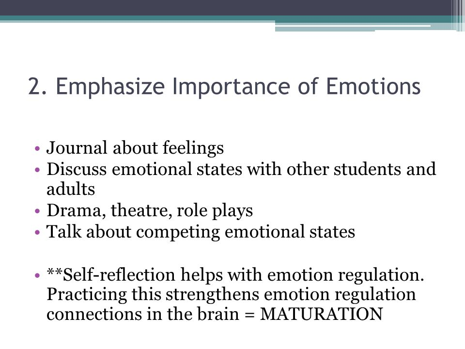 2. Emphasize Importance of Emotions Journal about feelings Discuss emotional states with other students and adults Drama, theatre, role plays Talk abo