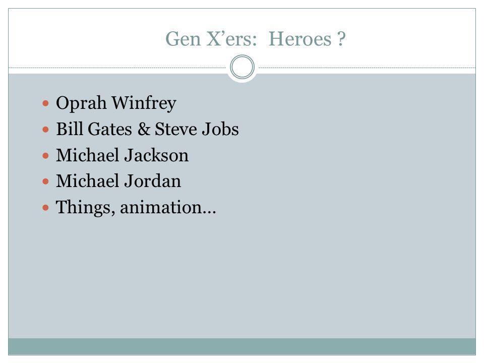 Gen X'ers: Heroes ? Oprah Winfrey Bill Gates & Steve Jobs Michael Jackson Michael Jordan Things, animation…