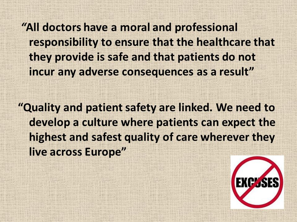 All doctors have a moral and professional responsibility to ensure that the healthcare that they provide is safe and that patients do not incur any adverse consequences as a result Quality and patient safety are linked.