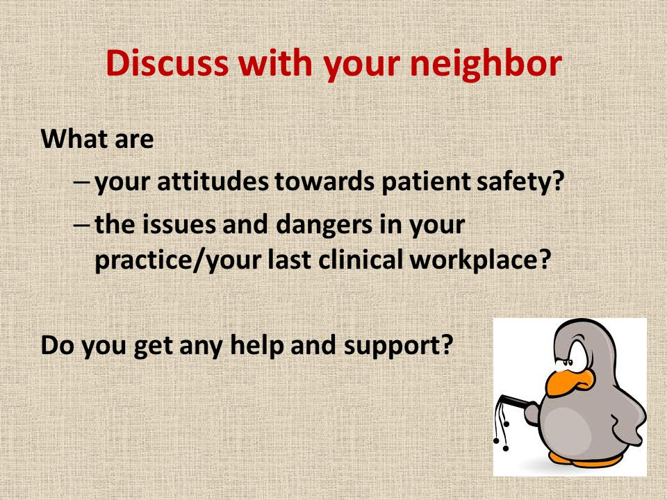 Discuss with your neighbor What are – your attitudes towards patient safety.