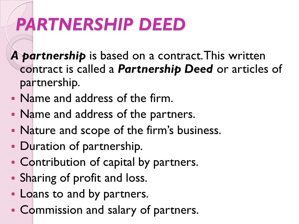 PARTNERSHIP DEED A partnership is based on a contract. This written contract is called a Partnership Deed or articles of partnership.  Name and addre