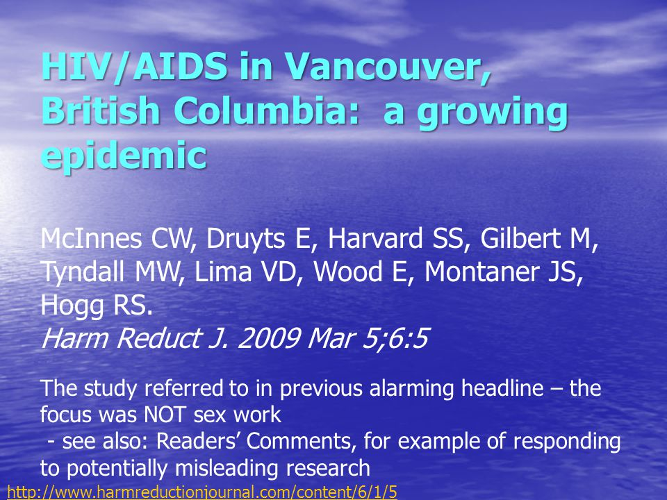 HIV/AIDS in Vancouver, British Columbia: a growing epidemic McInnes CW, Druyts E, Harvard SS, Gilbert M, Tyndall MW, Lima VD, Wood E, Montaner JS, Hogg RS.