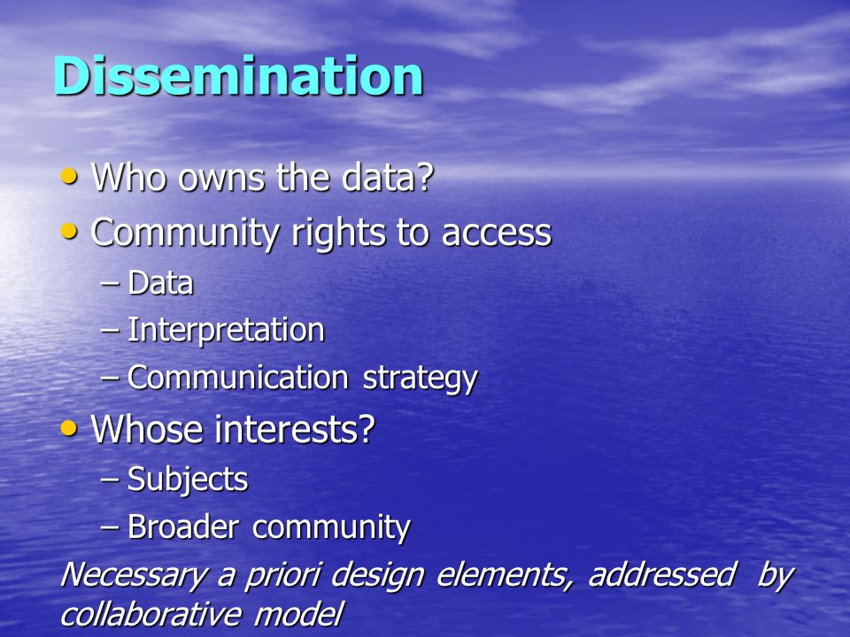 Dissemination Who owns the data. Who owns the data.