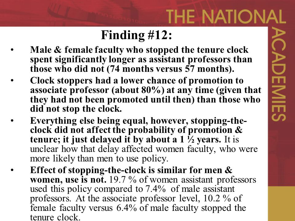 Finding #12: Male & female faculty who stopped the tenure clock spent significantly longer as assistant professors than those who did not (74 months versus 57 months).