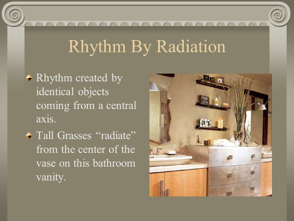 """Rhythm By Radiation Rhythm created by identical objects coming from a central axis. Tall Grasses """"radiate"""" from the center of the vase on this bathroo"""