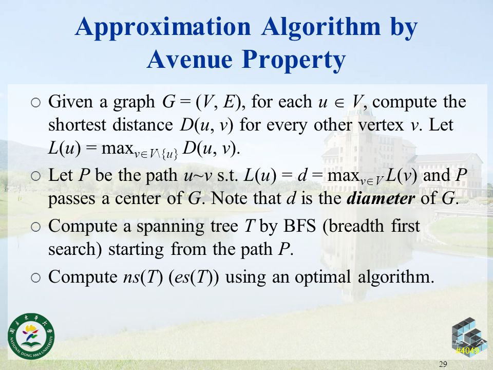 #4049 Approximation Algorithm by Avenue Property  Given a graph G = (V, E), for each u  V, compute the shortest distance D(u, v) for every other vertex v.