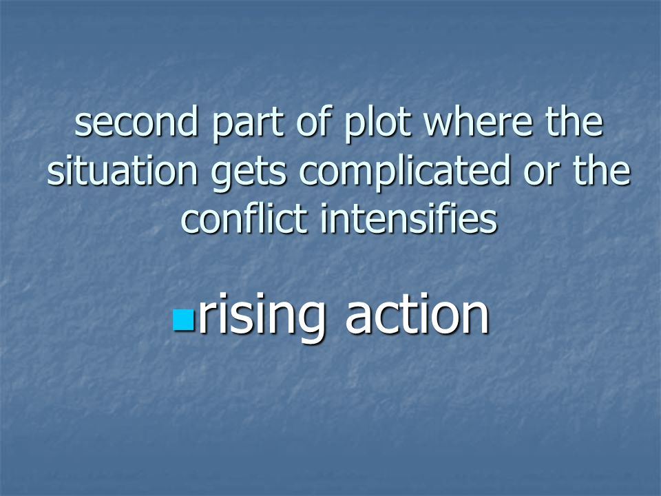 second part of plot where the situation gets complicated or the conflict intensifies rising action rising action