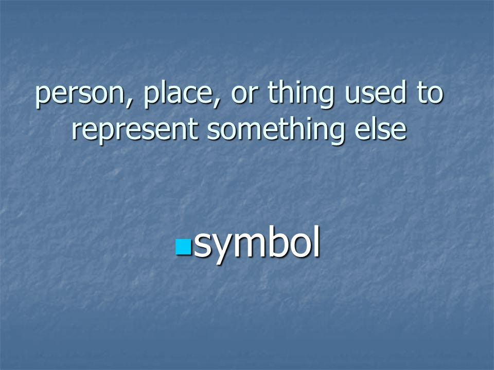 person, place, or thing used to represent something else symbol symbol