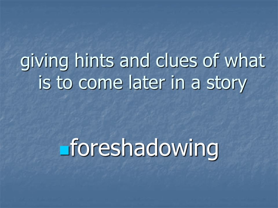 giving hints and clues of what is to come later in a story foreshadowing foreshadowing