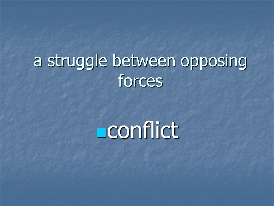 a struggle between opposing forces conflict conflict