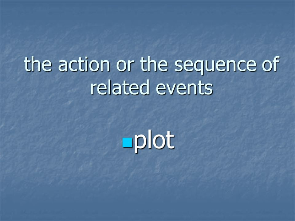 the action or the sequence of related events plot plot