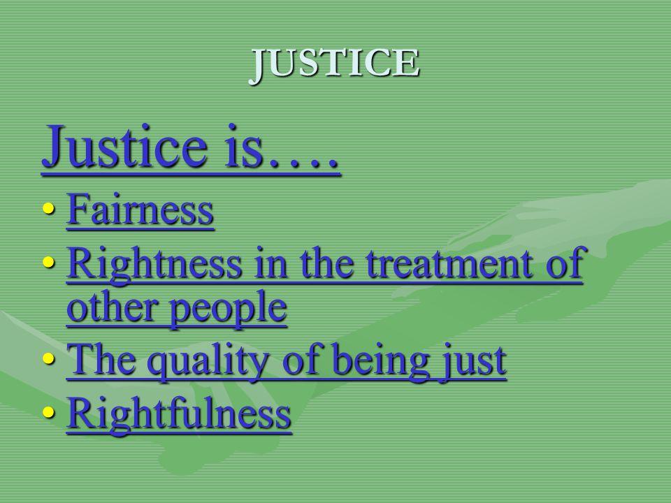 JUSTICE Justice is….