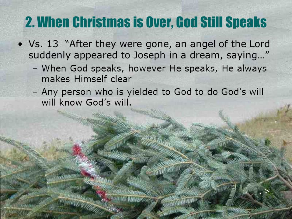 """2. When Christmas is Over, God Still Speaks Vs. 13 """"After they were gone, an angel of the Lord suddenly appeared to Joseph in a dream, saying…"""" –When"""