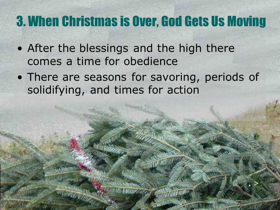 After the blessings and the high there comes a time for obedience There are seasons for savoring, periods of solidifying, and times for action 3. When