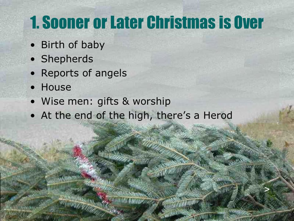 Birth of baby Shepherds Reports of angels House Wise men: gifts & worship At the end of the high, there's a Herod 1.