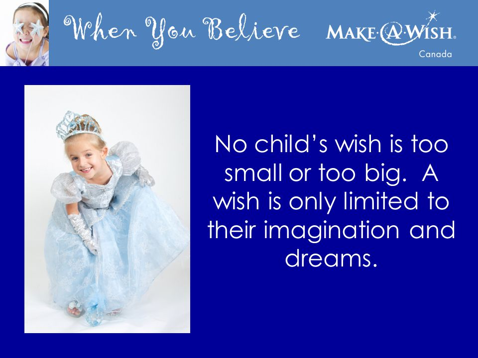 When You Believe No child's wish is too small or too big.