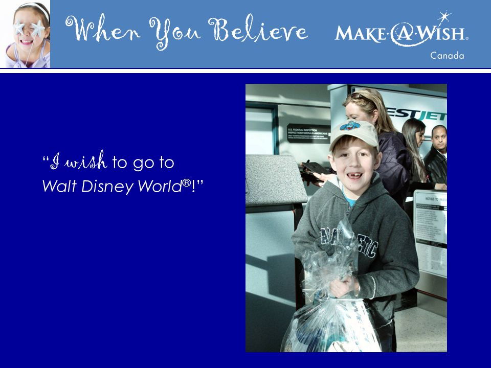 When You Believe I wish to go to Walt Disney World ® !