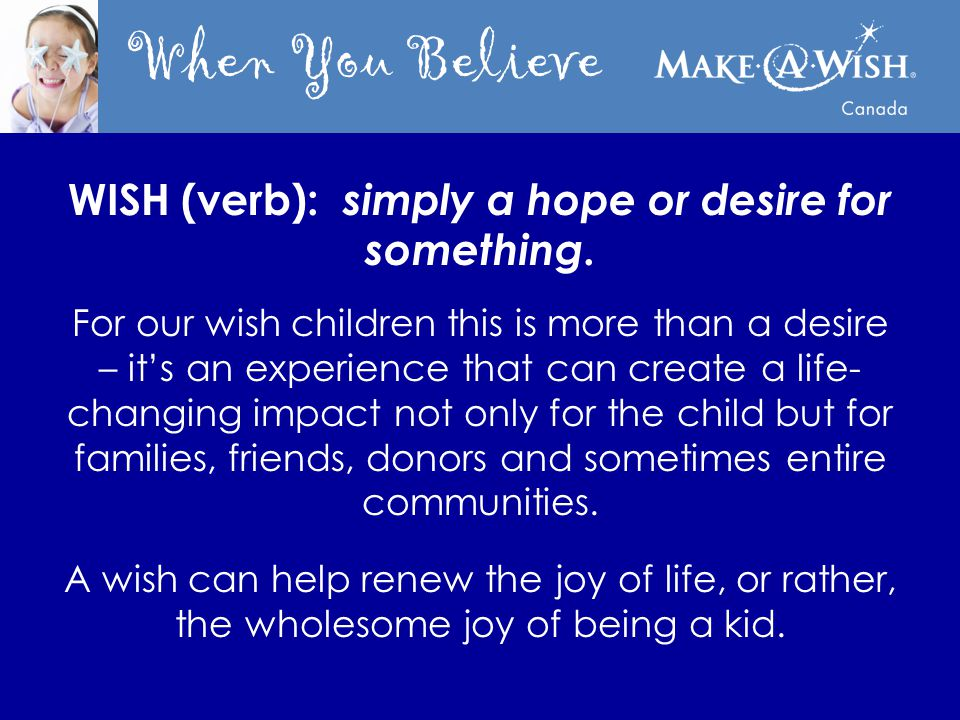 When You Believe I wish… to have a new playset! Andrew (age 4) Manitoba