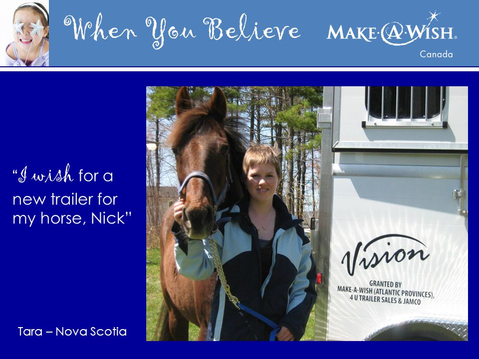 When You Believe I wish for a new trailer for my horse, Nick Tara – Nova Scotia