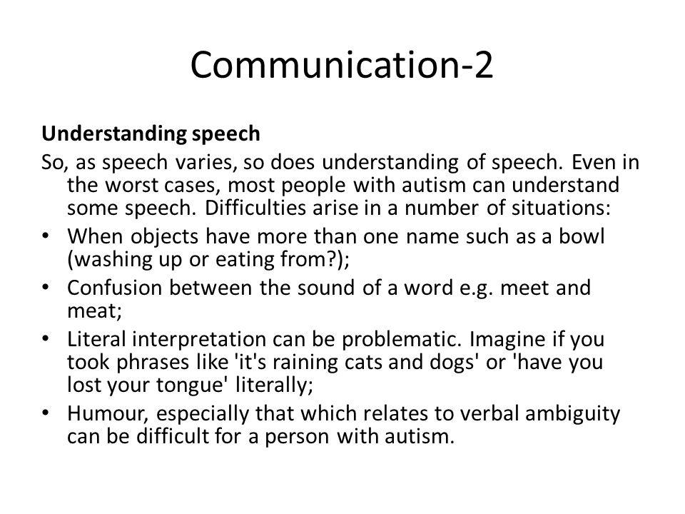 Communication-2 Understanding speech So, as speech varies, so does understanding of speech.