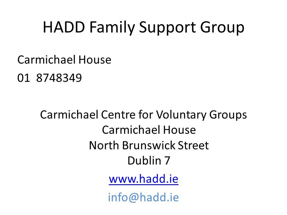 HADD Family Support Group Carmichael House 01 8748349 Carmichael Centre for Voluntary Groups Carmichael House North Brunswick Street Dublin 7 www.hadd.ie info@hadd.ie
