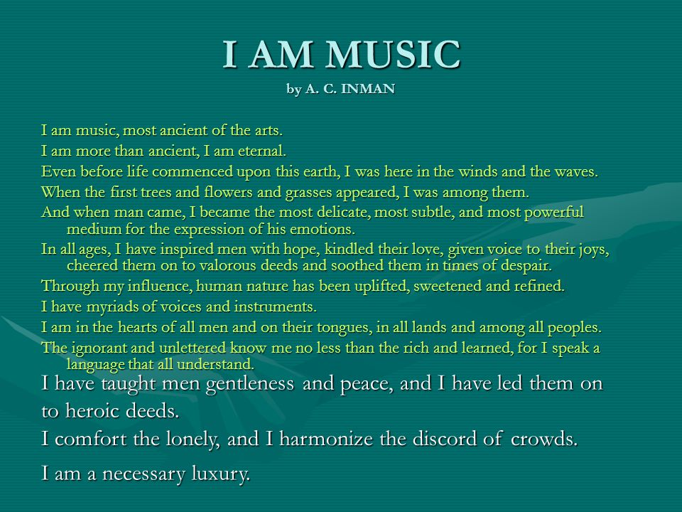 I AM MUSIC by A. C. INMAN I am music, most ancient of the arts.