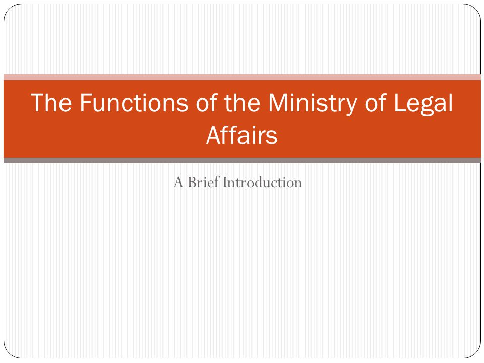 A Brief Introduction The Functions of the Ministry of Legal Affairs