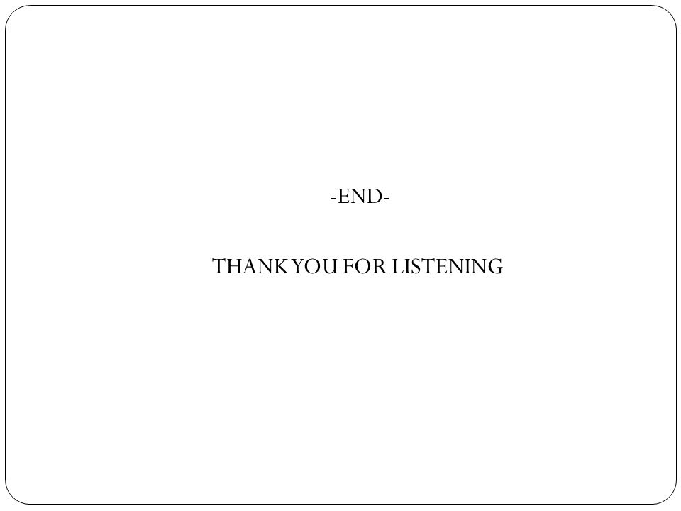 -END- THANK YOU FOR LISTENING