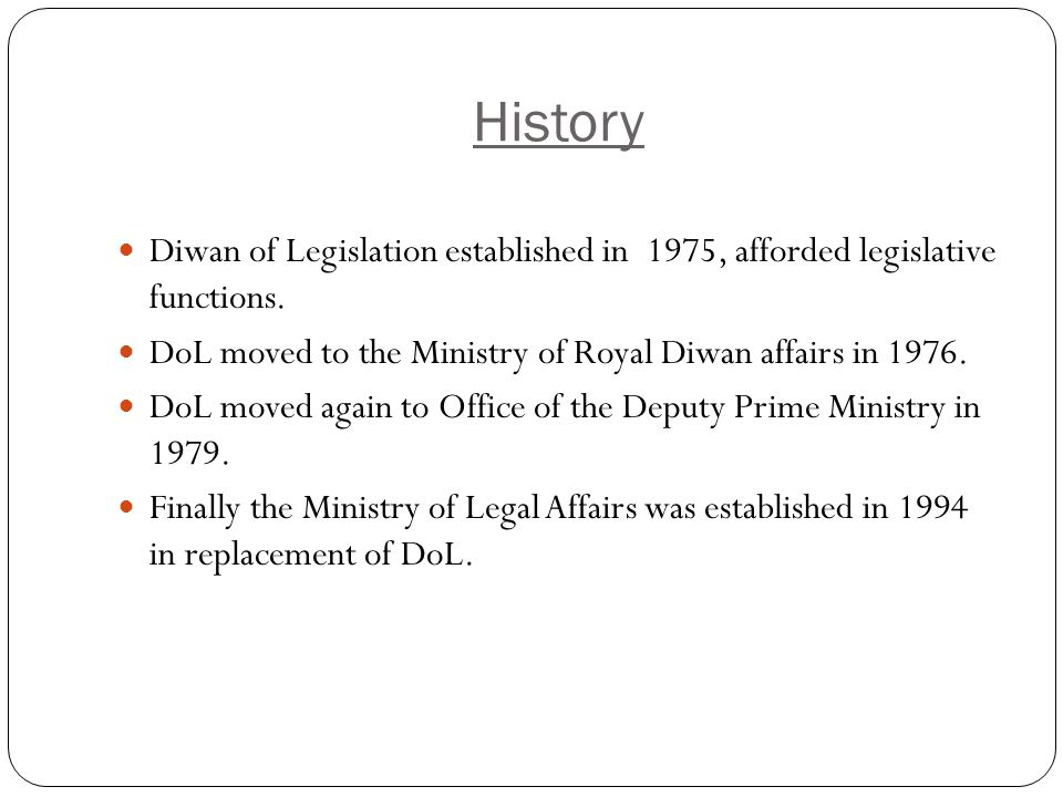 History Diwan of Legislation established in 1975, afforded legislative functions.