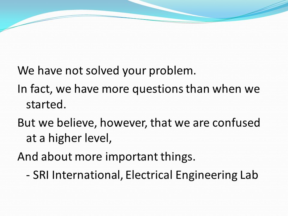 We have not solved your problem.In fact, we have more questions than when we started.